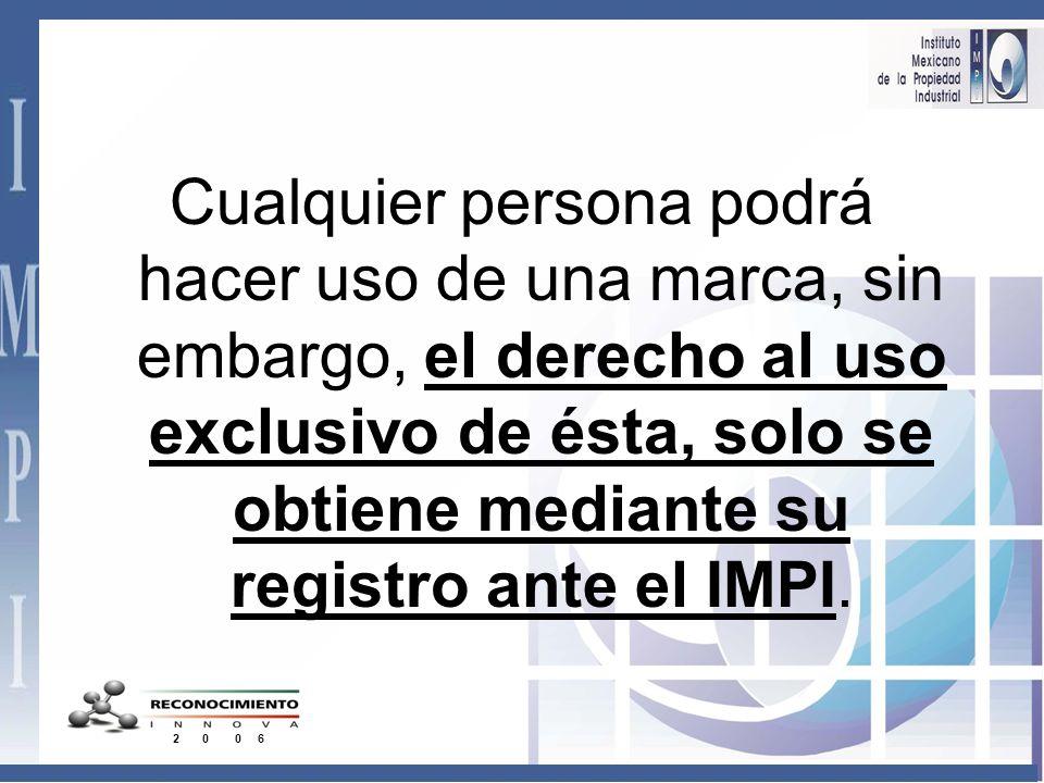 Cualquier persona podrá hacer uso de una marca, sin embargo, el derecho al uso exclusivo de ésta, solo se obtiene mediante su registro ante el IMPI.