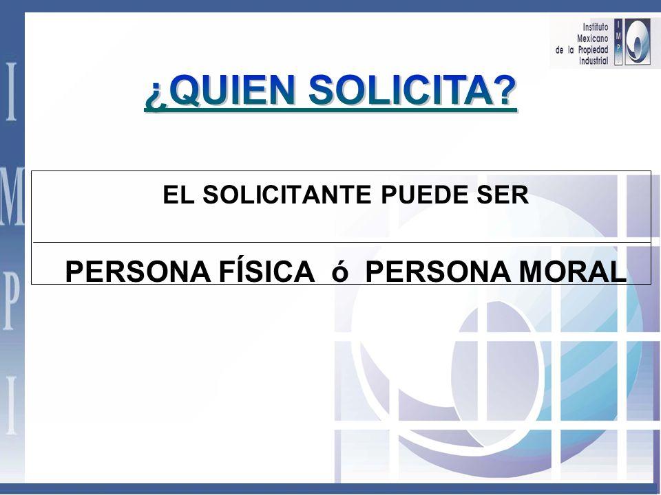 EL SOLICITANTE PUEDE SER PERSONA FÍSICA ó PERSONA MORAL