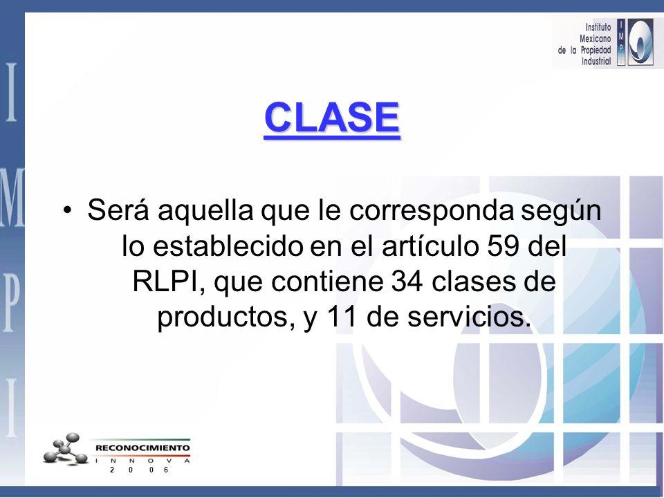 CLASE Será aquella que le corresponda según lo establecido en el artículo 59 del RLPI, que contiene 34 clases de productos, y 11 de servicios.