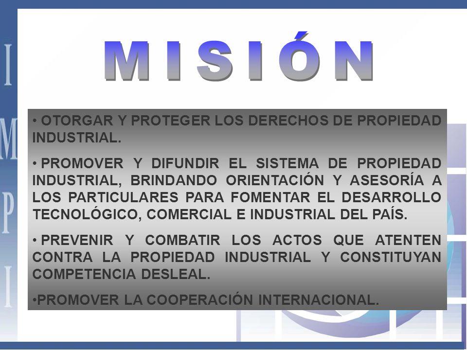 MISIÓN OTORGAR Y PROTEGER LOS DERECHOS DE PROPIEDAD INDUSTRIAL.