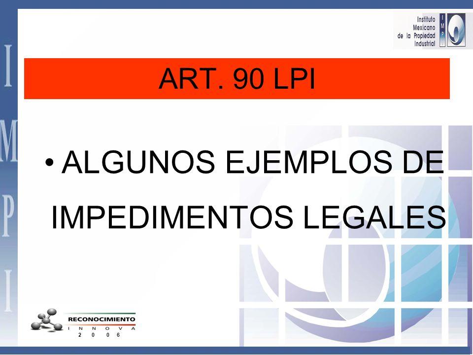 ART. 90 LPI ALGUNOS EJEMPLOS DE IMPEDIMENTOS LEGALES 2 0 0 6