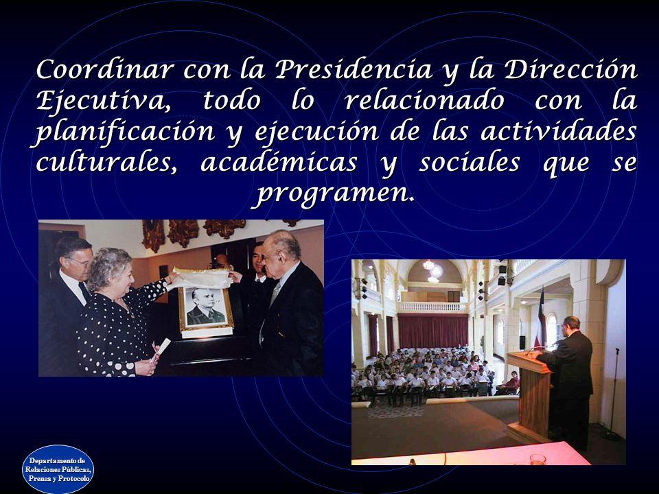 Coordinar con la Presidencia y la Dirección Ejecutiva, todo lo relacionado con la planificación y ejecución de las actividades culturales, académicas y sociales que se programen.