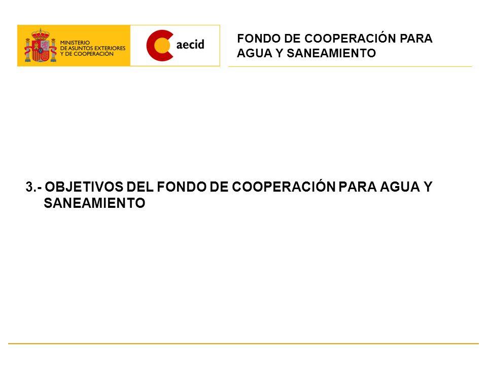 3.- OBJETIVOS DEL FONDO DE COOPERACIÓN PARA AGUA Y SANEAMIENTO
