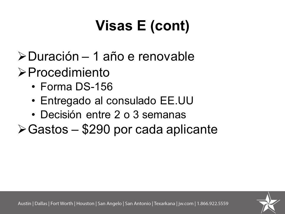 Visas E (cont) Duración – 1 año e renovable Procedimiento