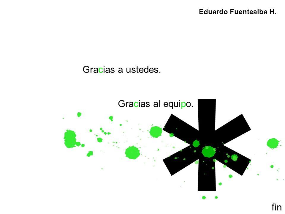 Eduardo Fuentealba H. Gracias a ustedes. Gracias al equipo. fin