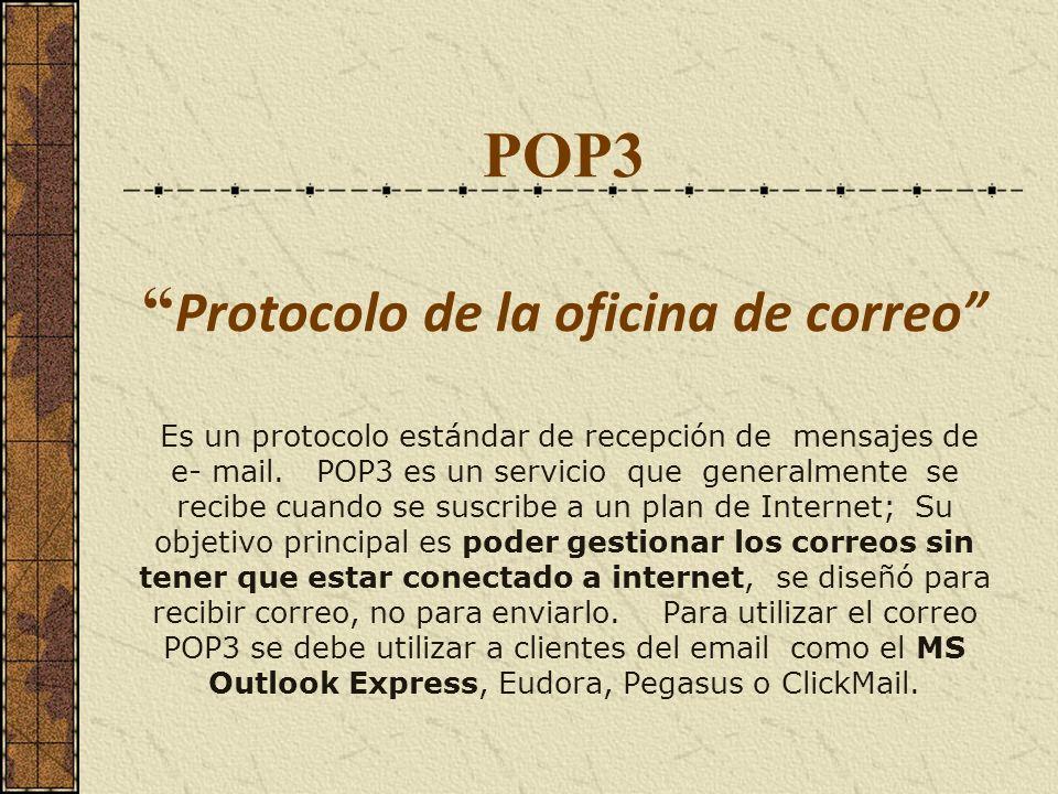 POP3 Protocolo de la oficina de correo Es un protocolo estándar de recepción de mensajes de e- mail.