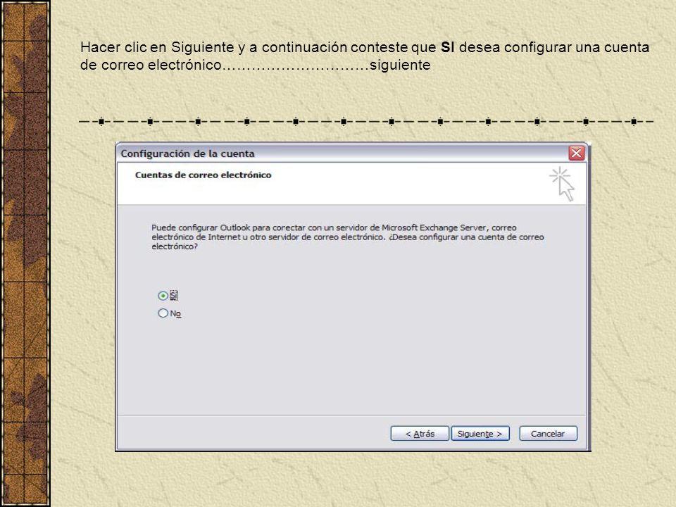 Hacer clic en Siguiente y a continuación conteste que SI desea configurar una cuenta de correo electrónico…………………………siguiente