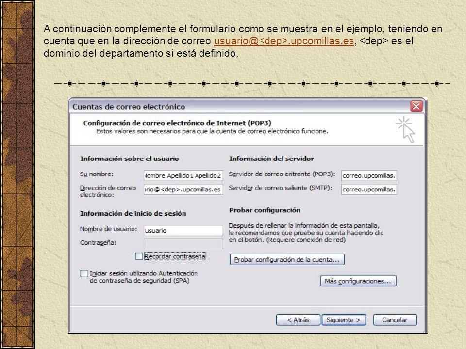 A continuación complemente el formulario como se muestra en el ejemplo, teniendo en cuenta que en la dirección de correo usuario@<dep>.upcomillas.es, <dep> es el dominio del departamento si está definido.