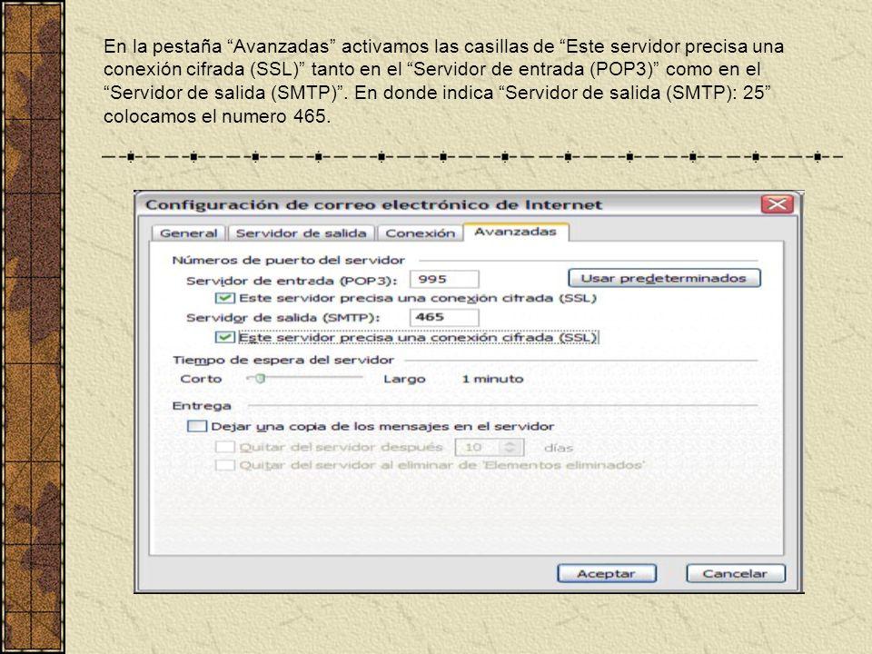 En la pestaña Avanzadas activamos las casillas de Este servidor precisa una conexión cifrada (SSL) tanto en el Servidor de entrada (POP3) como en el Servidor de salida (SMTP) .
