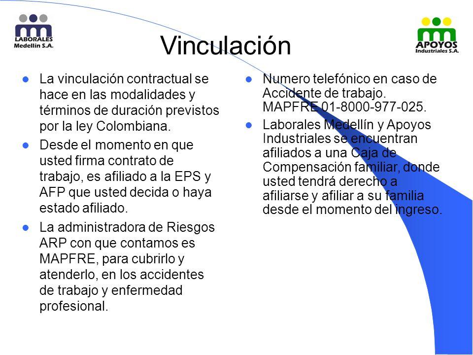 Vinculación La vinculación contractual se hace en las modalidades y términos de duración previstos por la ley Colombiana.