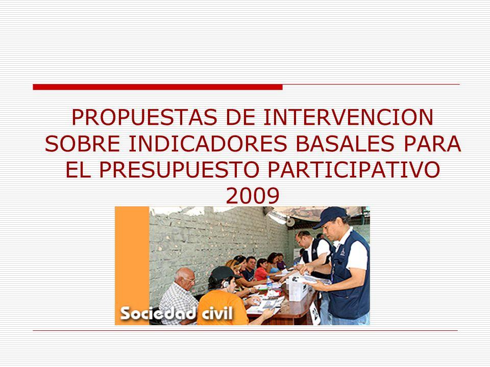 PROPUESTAS DE INTERVENCION SOBRE INDICADORES BASALES PARA EL PRESUPUESTO PARTICIPATIVO 2009