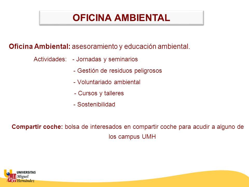 OFICINA AMBIENTAL Oficina Ambiental: asesoramiento y educación ambiental. Actividades: - Jornadas y seminarios.