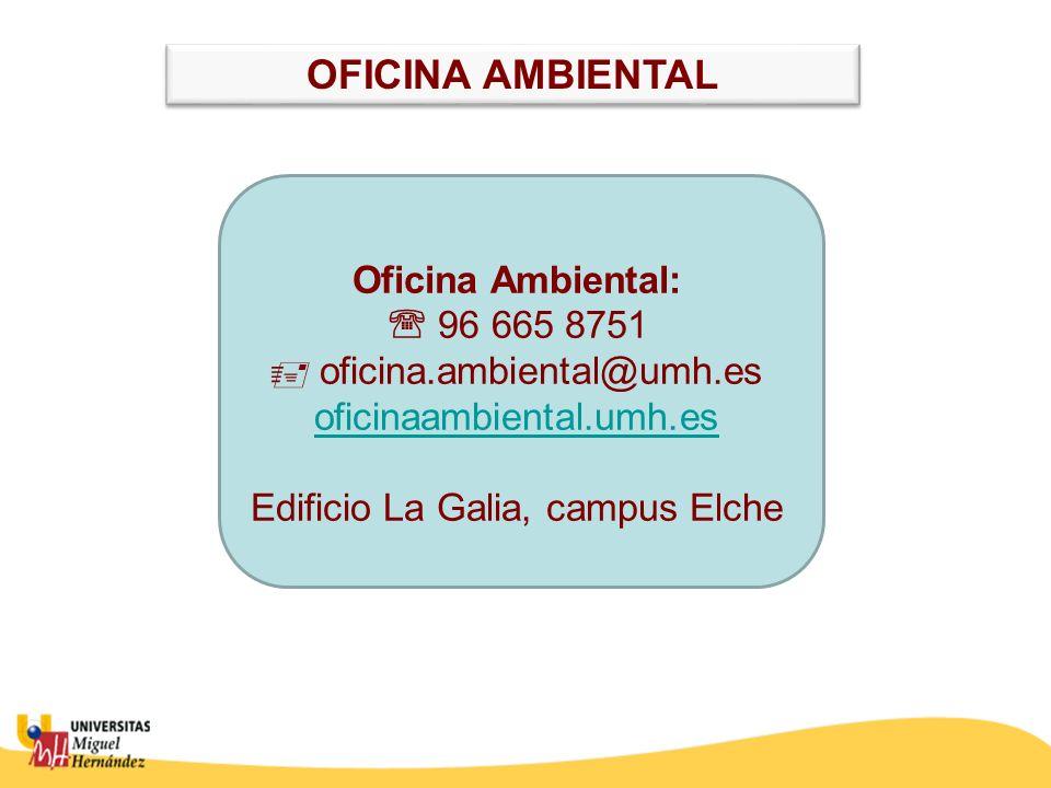 OFICINA AMBIENTAL Oficina Ambiental:  96 665 8751  oficina.ambiental@umh.es oficinaambiental.umh.es Edificio La Galia, campus Elche.