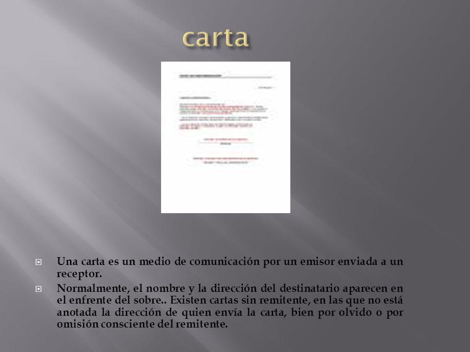 cartaUna carta es un medio de comunicación por un emisor enviada a un receptor.