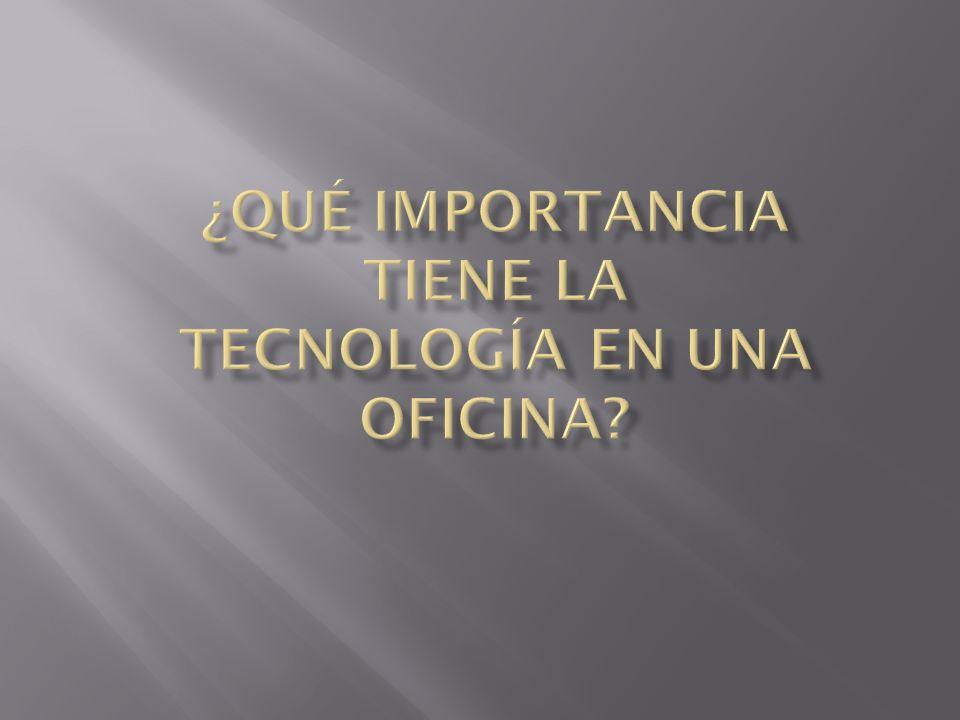 ¿Qué importancia tiene la tecnología en una oficina