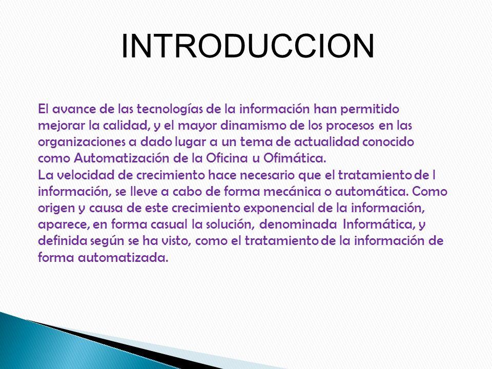 INTRODUCCION El avance de las tecnologías de la información han permitido. mejorar la calidad, y el mayor dinamismo de los procesos en las.