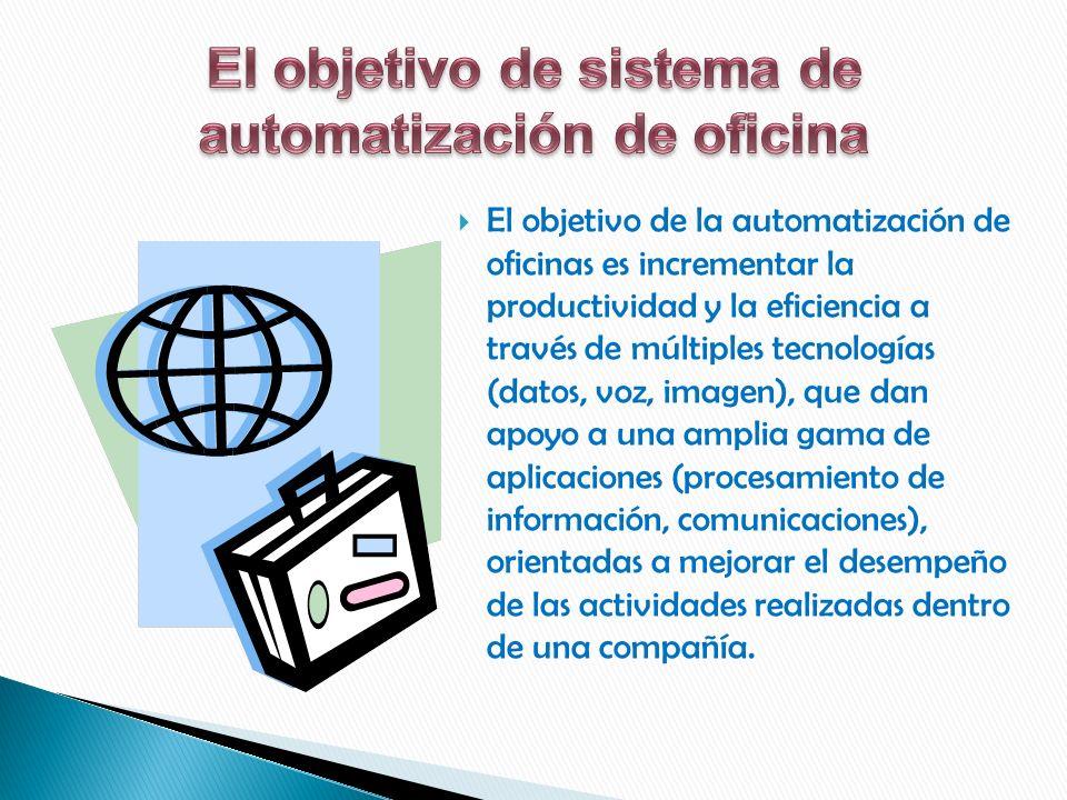El objetivo de sistema de automatización de oficina