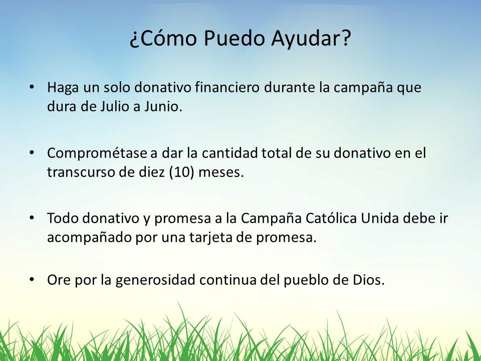 ¿Cómo Puedo Ayudar Haga un solo donativo financiero durante la campaña que dura de Julio a Junio.