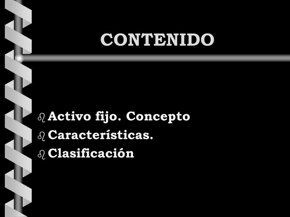 CONTENIDO Activo fijo. Concepto Características. Clasificación