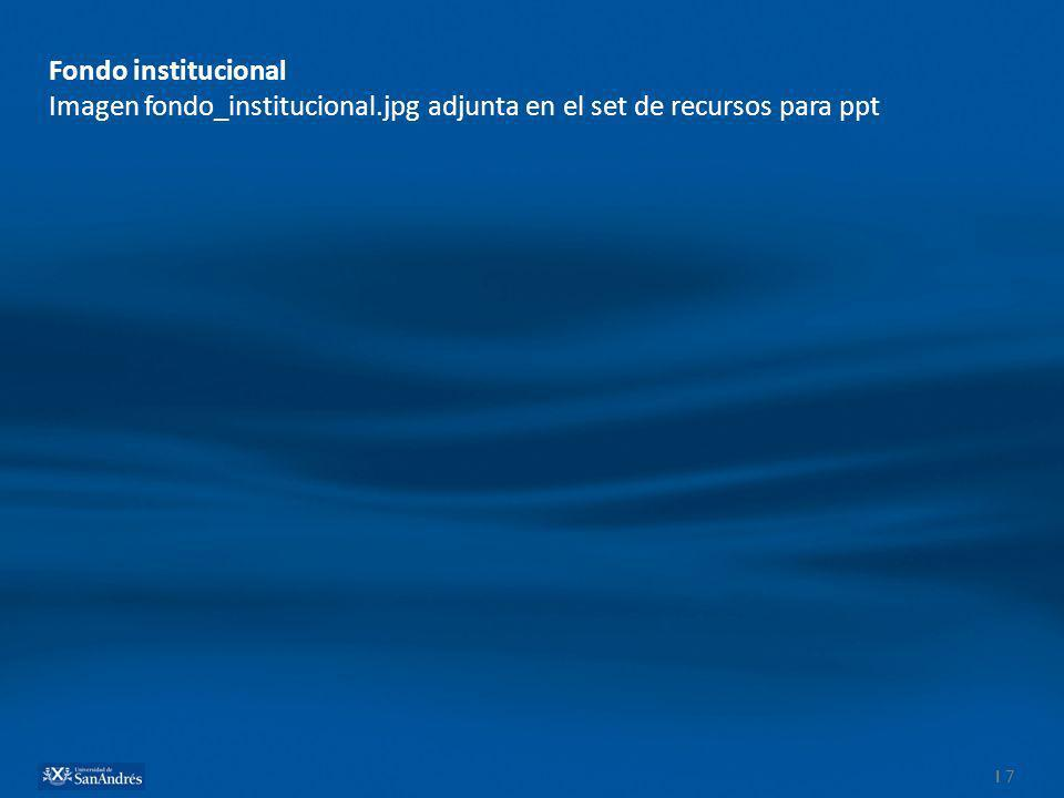 Fondo institucional Imagen fondo_institucional.jpg adjunta en el set de recursos para ppt