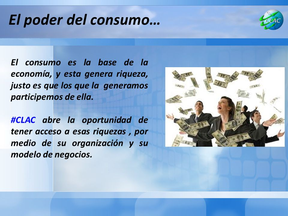 El poder del consumo… El consumo es la base de la economía, y esta genera riqueza, justo es que los que la generamos participemos de ella.