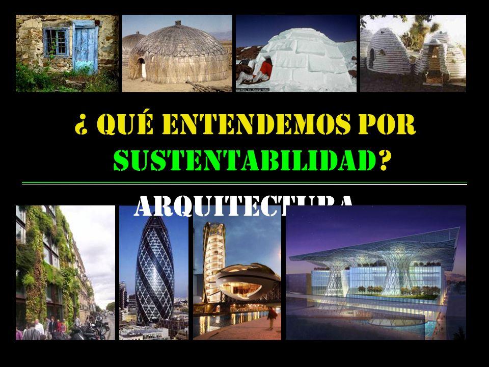 ¿ qué entendemos por sustentabilidad arquitectura