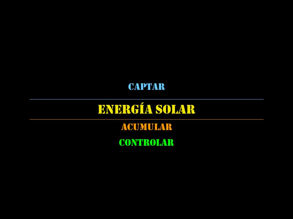 Captar energía solar Acumular Controlar