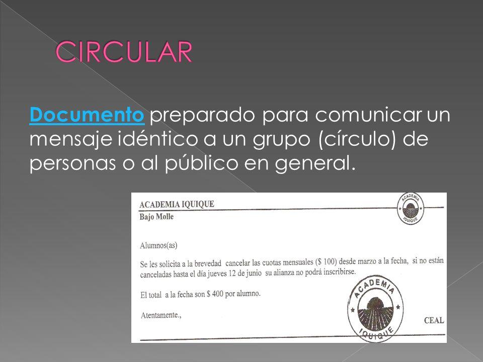 CIRCULAR Documento preparado para comunicar un mensaje idéntico a un grupo (círculo) de personas o al público en general.
