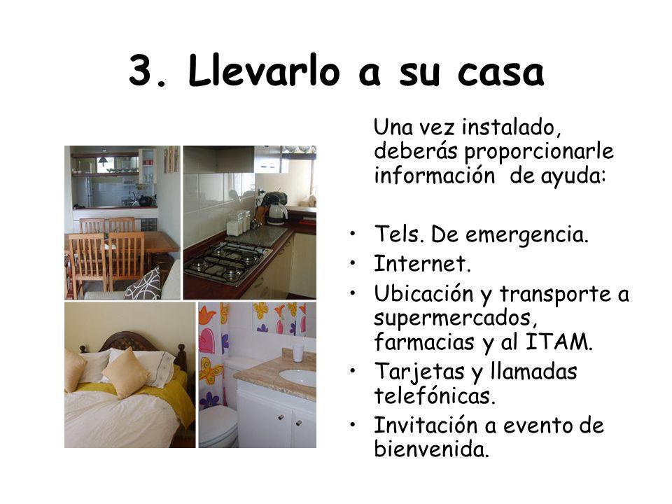 3. Llevarlo a su casa Una vez instalado, deberás proporcionarle información de ayuda: Tels. De emergencia.
