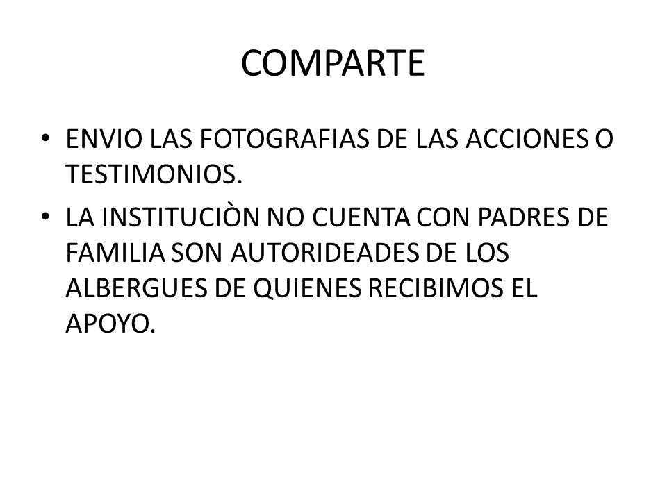 COMPARTE ENVIO LAS FOTOGRAFIAS DE LAS ACCIONES O TESTIMONIOS.