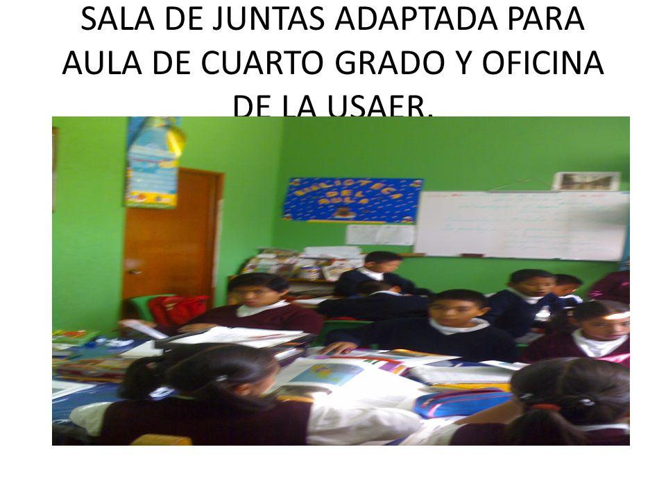 SALA DE JUNTAS ADAPTADA PARA AULA DE CUARTO GRADO Y OFICINA DE LA USAER.
