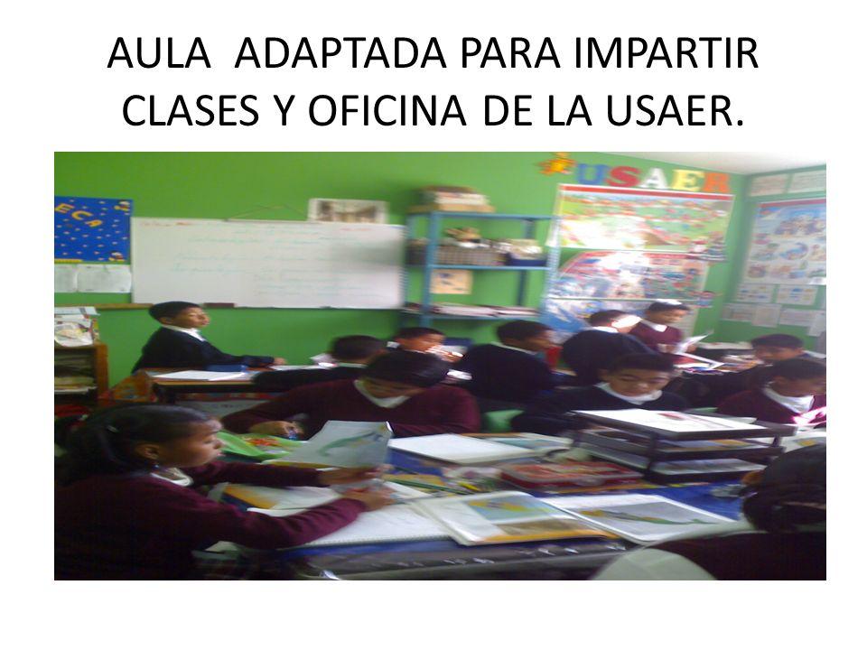 AULA ADAPTADA PARA IMPARTIR CLASES Y OFICINA DE LA USAER.