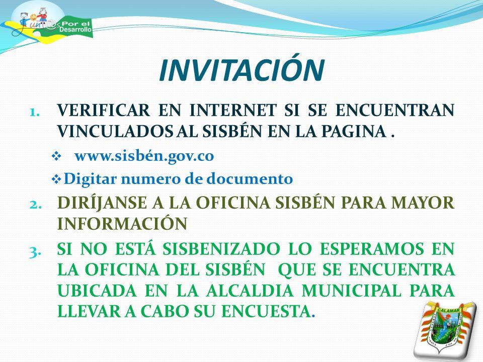 INVITACIÓN VERIFICAR EN INTERNET SI SE ENCUENTRAN VINCULADOS AL SISBÉN EN LA PAGINA . www.sisbén.gov.co.