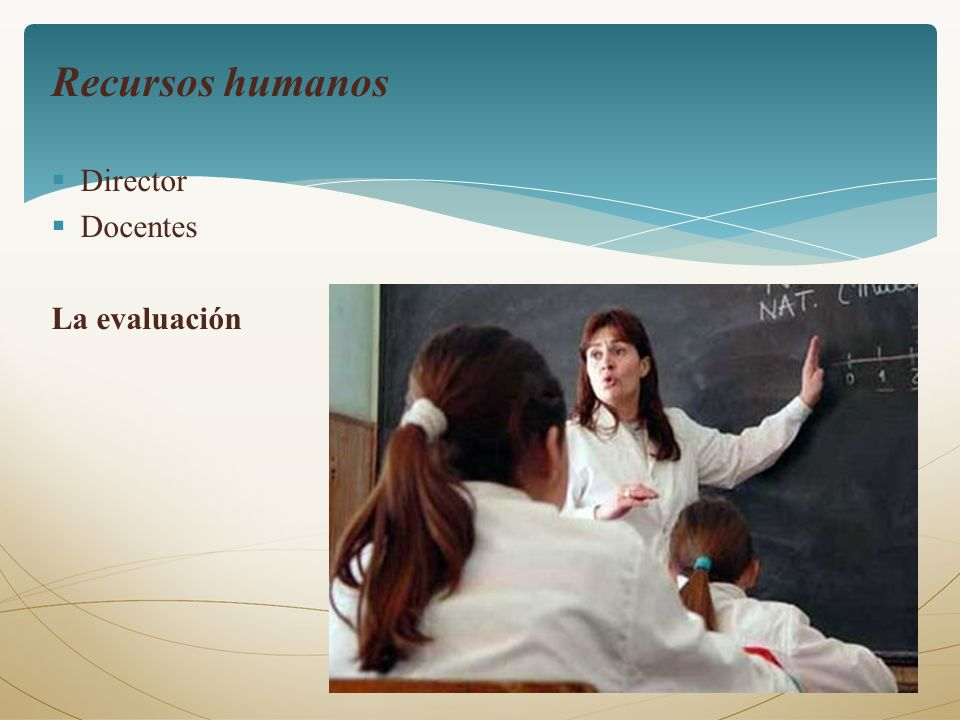 Recursos humanos Director Docentes La evaluación