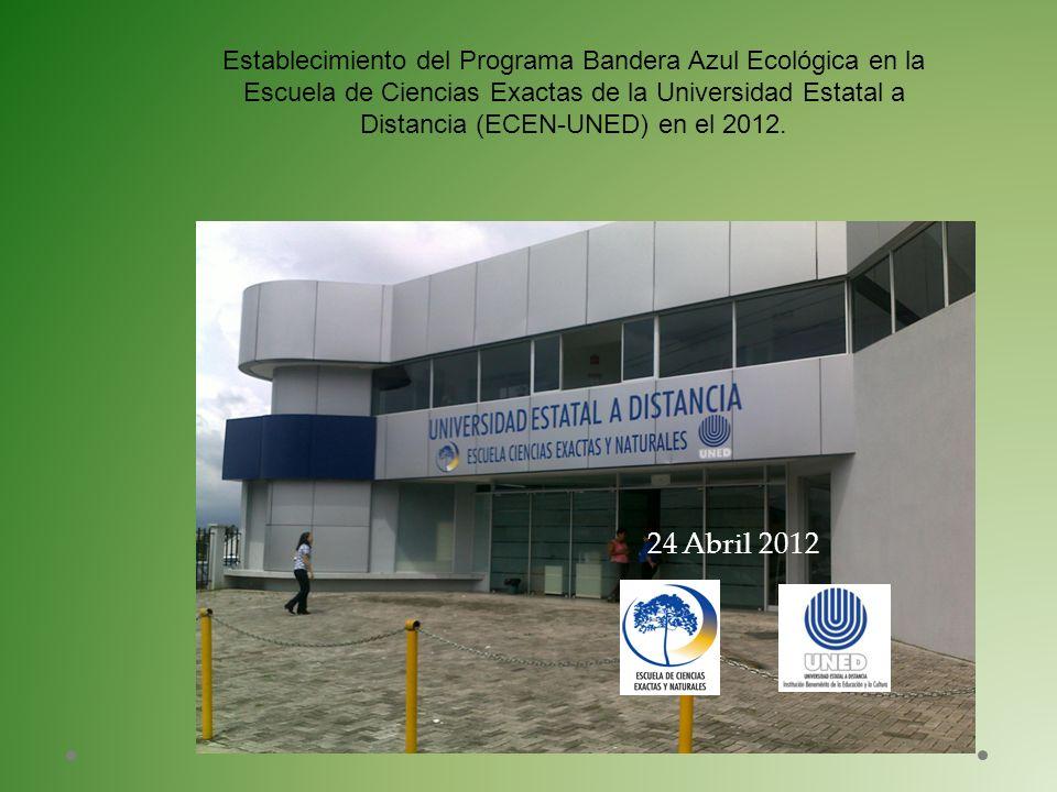 Establecimiento del Programa Bandera Azul Ecológica en la Escuela de Ciencias Exactas de la Universidad Estatal a Distancia (ECEN-UNED) en el 2012.