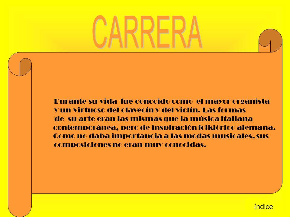 CARRERA Durante su vida fue conocido como el mayor organista