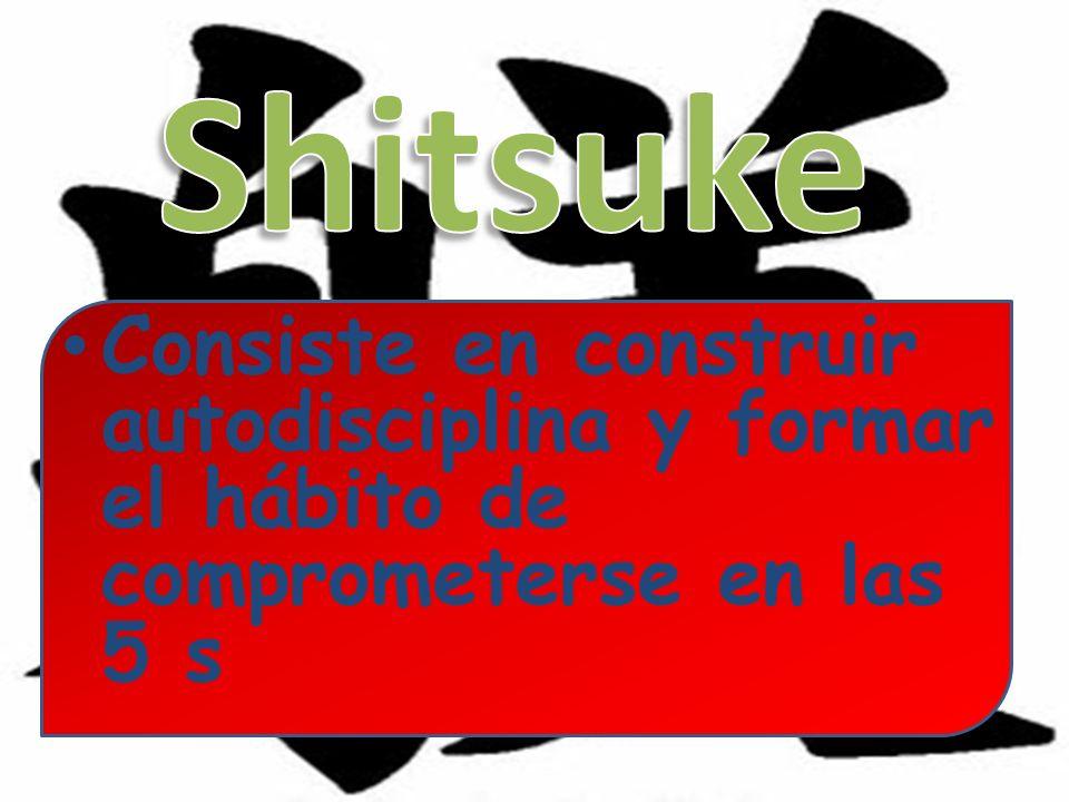 Shitsuke Consiste en construir autodisciplina y formar el hábito de comprometerse en las 5 s