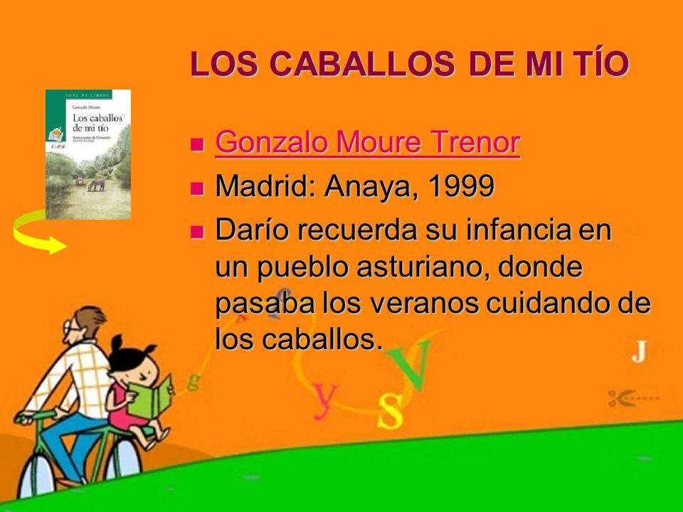 LOS CABALLOS DE MI TÍO Gonzalo Moure Trenor Madrid: Anaya, 1999
