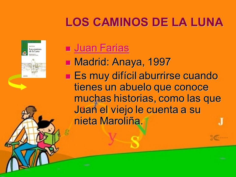 LOS CAMINOS DE LA LUNA Juan Farias Madrid: Anaya, 1997