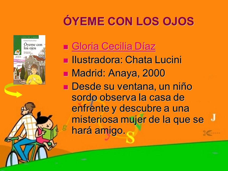 ÓYEME CON LOS OJOS Gloria Cecilia Díaz Ilustradora: Chata Lucini