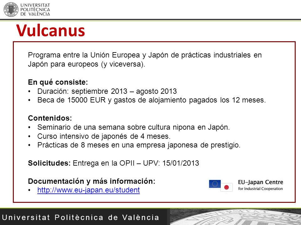 Vulcanus Programa entre la Unión Europea y Japón de prácticas industriales en Japón para europeos (y viceversa).