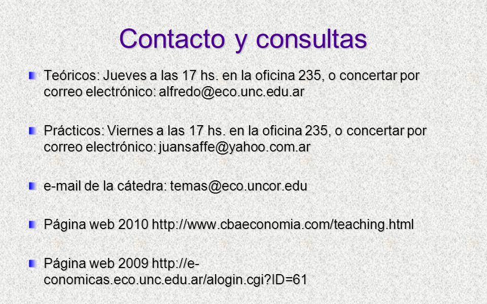 Contacto y consultas Teóricos: Jueves a las 17 hs. en la oficina 235, o concertar por correo electrónico: alfredo@eco.unc.edu.ar.