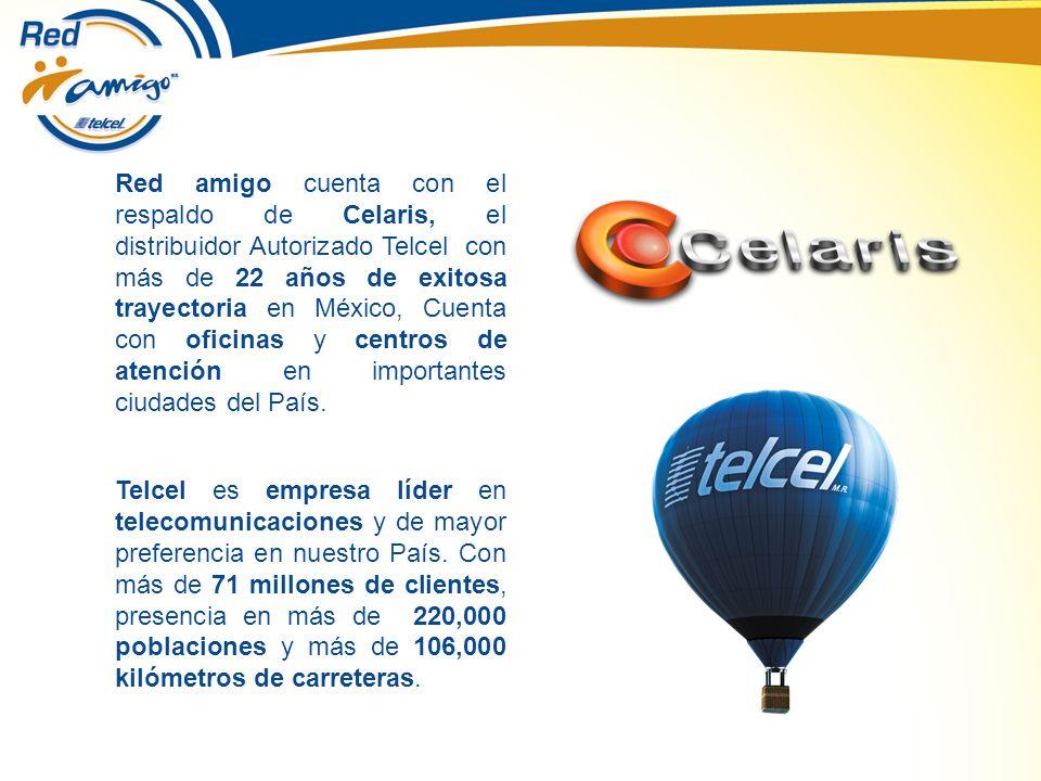 Red amigo cuenta con el respaldo de Celaris, el distribuidor Autorizado Telcel con más de 22 años de exitosa trayectoria en México, Cuenta con oficinas y centros de atención en importantes ciudades del País.