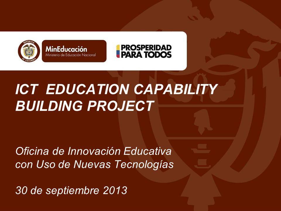 ICT EDUCATION CAPABILITY BUILDING PROJECT Oficina de Innovación Educativa con Uso de Nuevas Tecnologías 30 de septiembre 2013