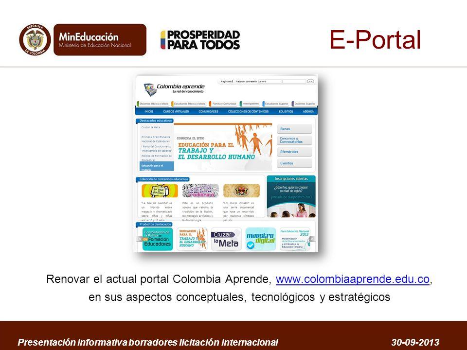 E-Portal Renovar el actual portal Colombia Aprende, www.colombiaaprende.edu.co, en sus aspectos conceptuales, tecnológicos y estratégicos.