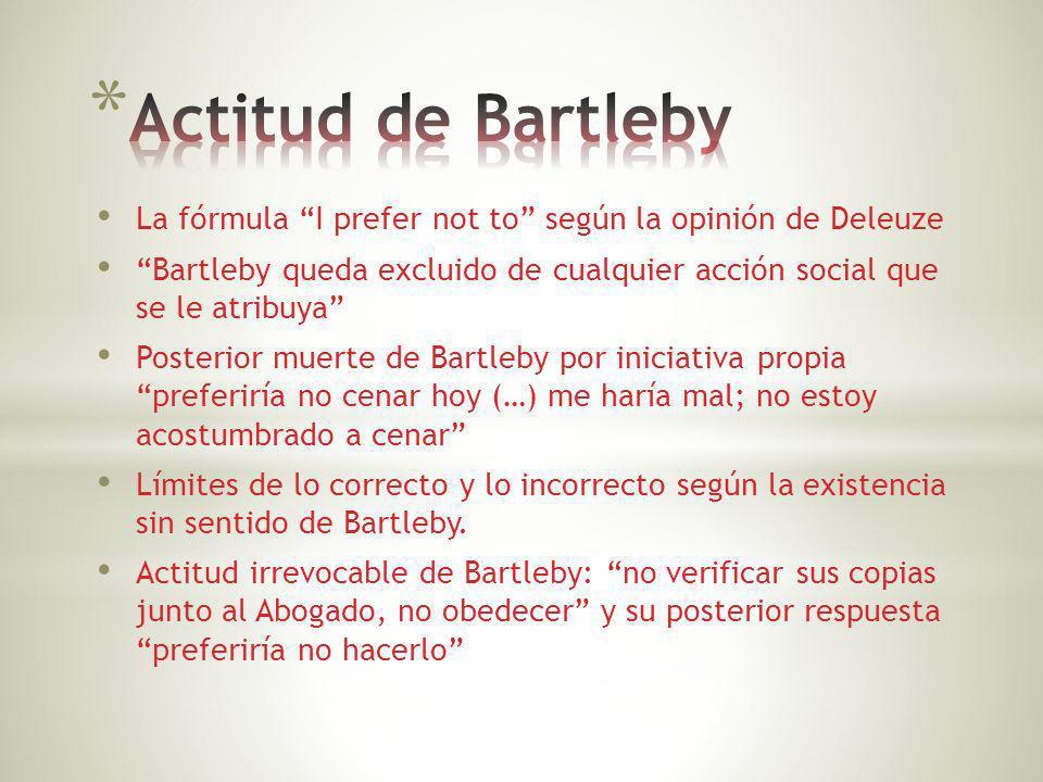 Actitud de Bartleby La fórmula I prefer not to según la opinión de Deleuze.