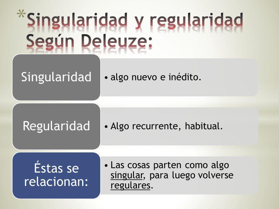 Singularidad y regularidad Según Deleuze: