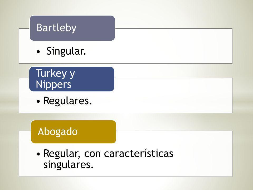 Singular. Bartleby Regulares. Turkey y Nippers Regular, con características singulares. Abogado