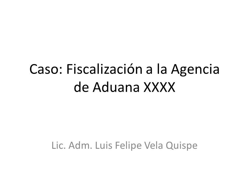 Caso: Fiscalización a la Agencia de Aduana XXXX