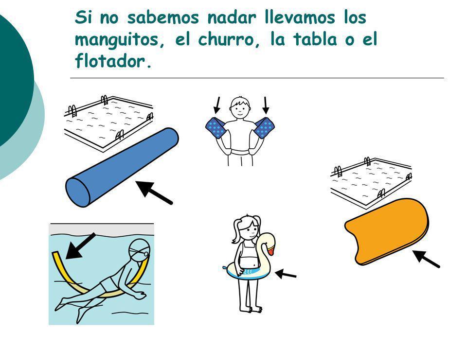 Si no sabemos nadar llevamos los manguitos, el churro, la tabla o el flotador.